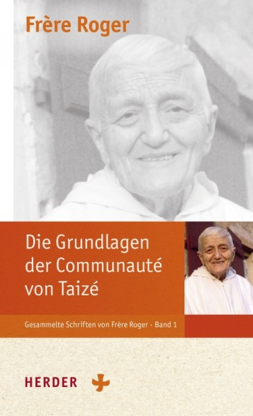 Frère Roger: Die Grundlagen der Communauté von Taizé