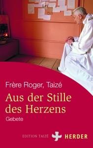 Frère Roger: Aus der Stille des Herzens