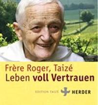 Frère Roger: Leben voll Vertrauen
